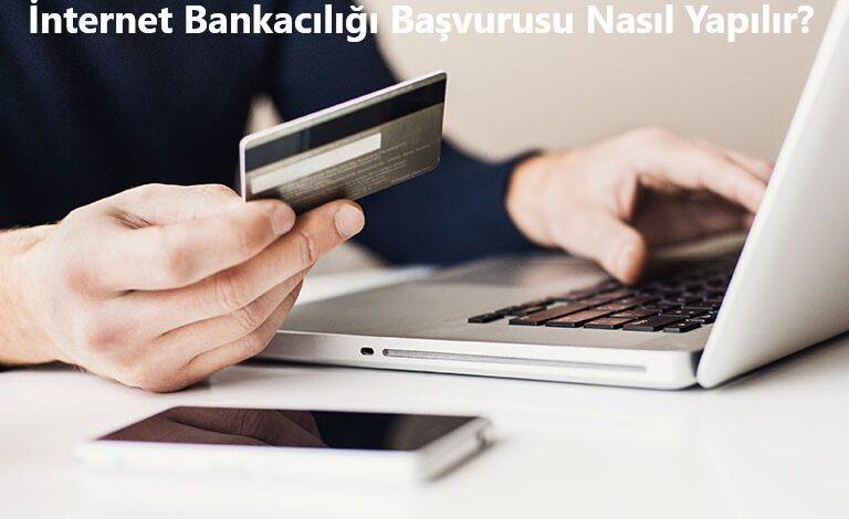 İnternet Bankacılığı Başvurusu Nasıl Yapılır?