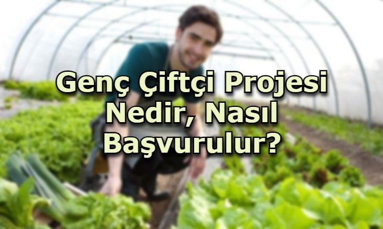 2021 Genç Çiftçi Projesi Başvurusu Tarihi Ne Zaman