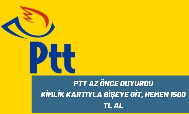 PTT kimlik Kartıyla Giden Herkese 1500 TL Dağıtacak, Talep Patlaması Yaşandı. Kaçırmayın!!